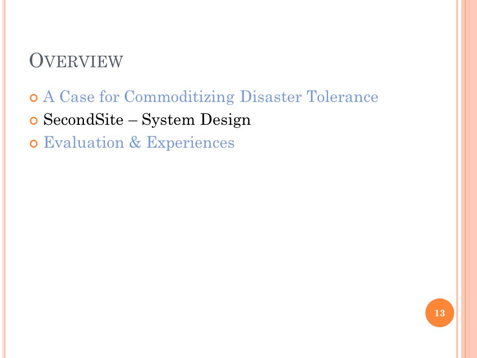 O VERVIEW A Case for Commoditizing Disaster Tolerance SecondSite – System Design Evaluation & Experiences 13