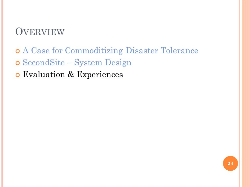 O VERVIEW A Case for Commoditizing Disaster Tolerance SecondSite – System Design Evaluation & Experiences 24