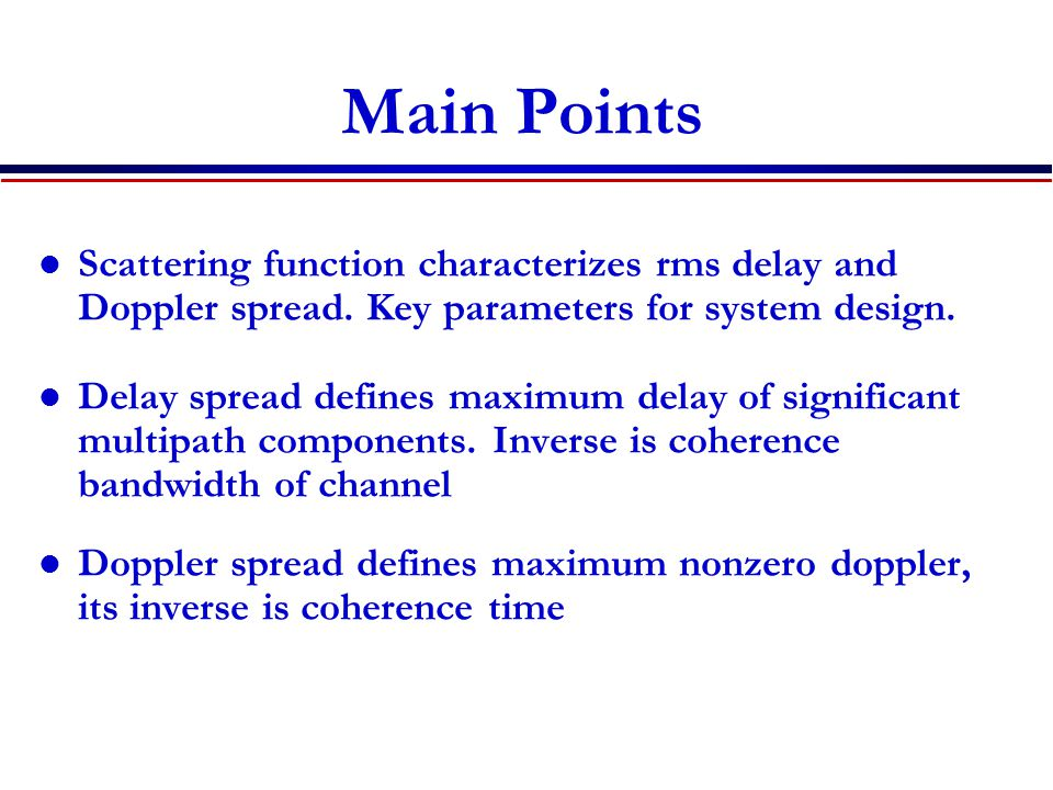 Main Points Scattering function characterizes rms delay and Doppler spread.