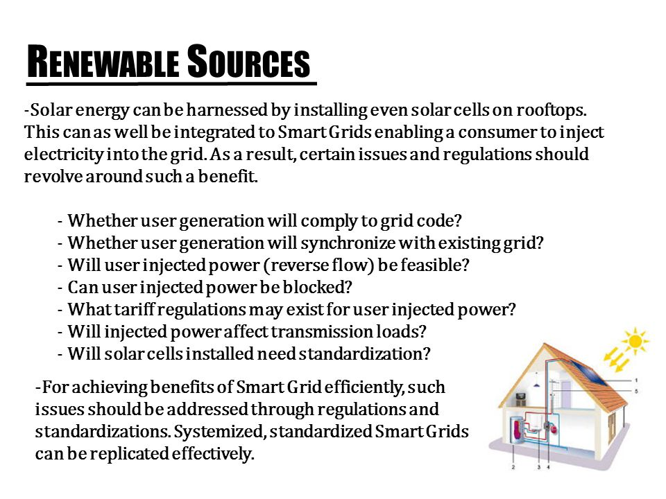 R ENEWABLE S OURCES -Solar energy can be harnessed by installing even solar cells on rooftops.