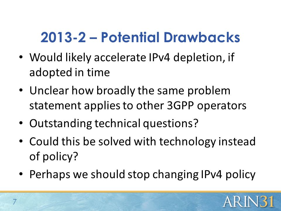 2013-2 – Potential Drawbacks Would likely accelerate IPv4 depletion, if adopted in time Unclear how broadly the same problem statement applies to other 3GPP operators Outstanding technical questions.