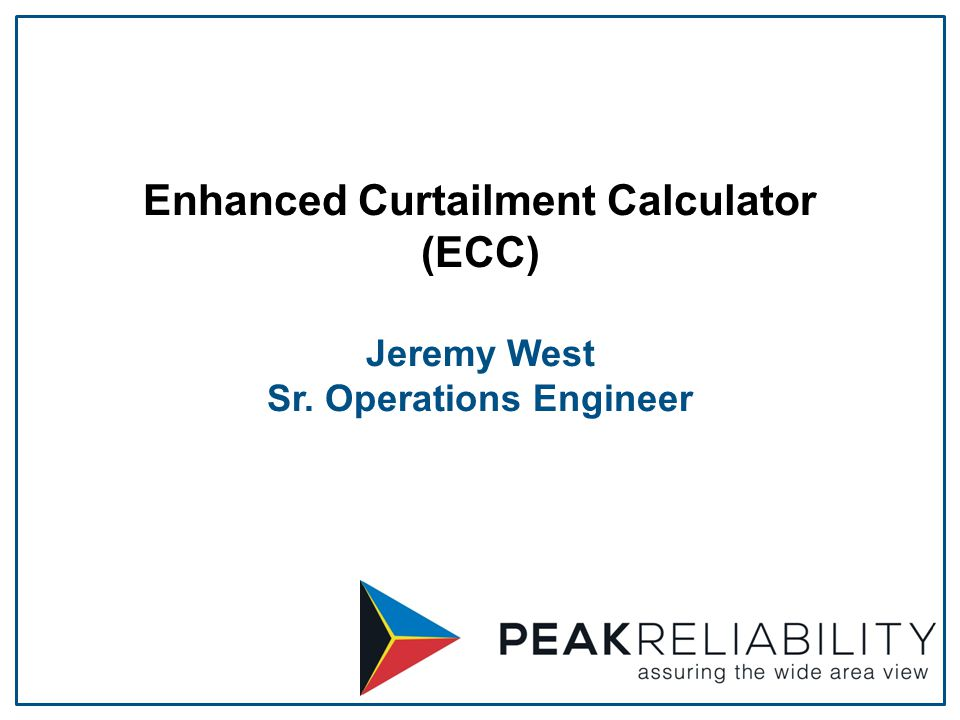 Enhanced Curtailment Calculator (ECC) Jeremy West Sr. Operations Engineer