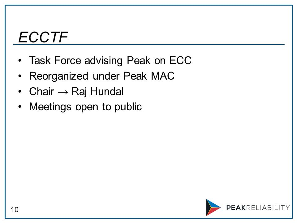 10 Task Force advising Peak on ECC Reorganized under Peak MAC Chair → Raj Hundal Meetings open to public ECCTF