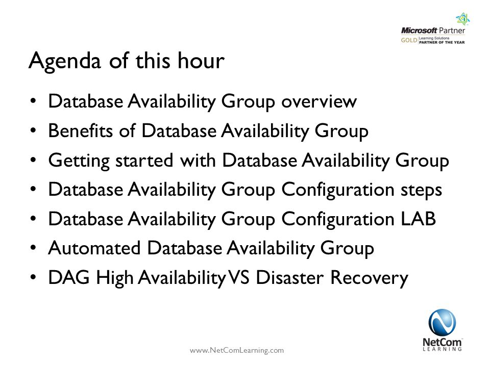 Agenda of this hour Database Availability Group overview Benefits of Database Availability Group Getting started with Database Availability Group Data