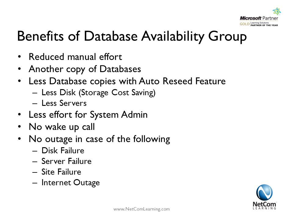 Benefits of Database Availability Group Reduced manual effort Another copy of Databases Less Database copies with Auto Reseed Feature – Less Disk (Sto
