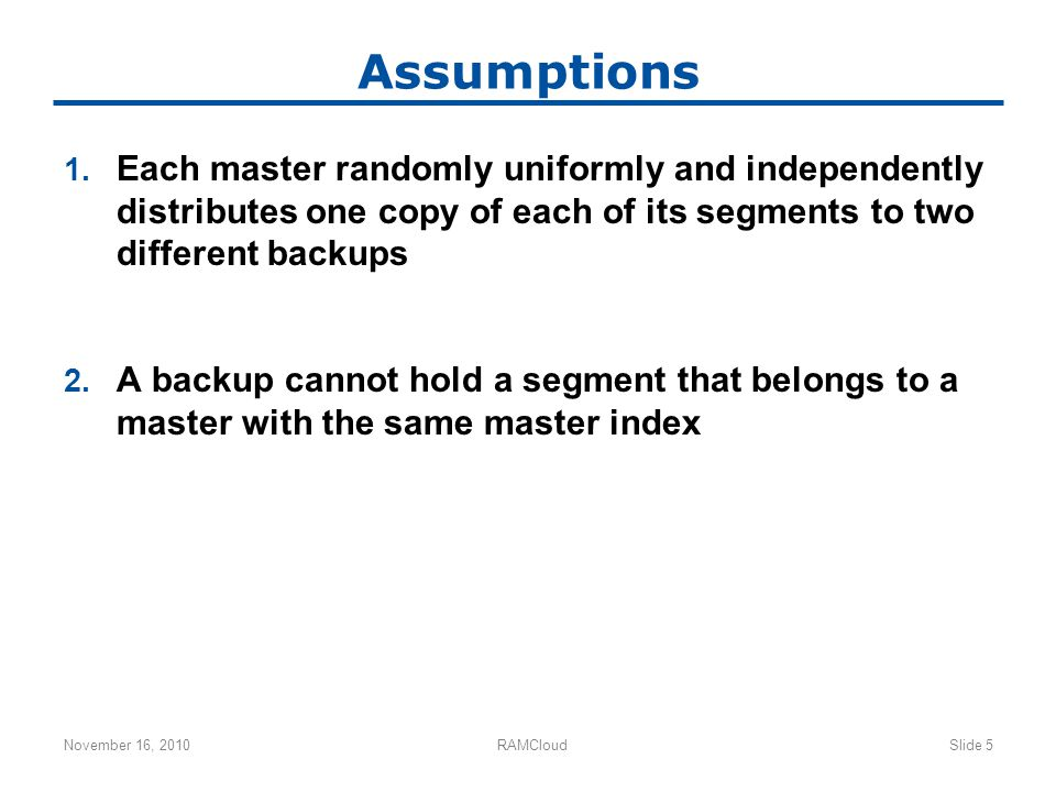 Assumptions 1. Each master randomly uniformly and independently distributes one copy of each of its segments to two different backups 2. A backup cann