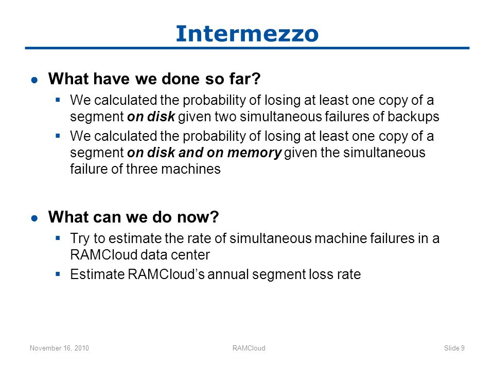 Intermezzo ● What have we done so far?  We calculated the probability of losing at least one copy of a segment on disk given two simultaneous failure