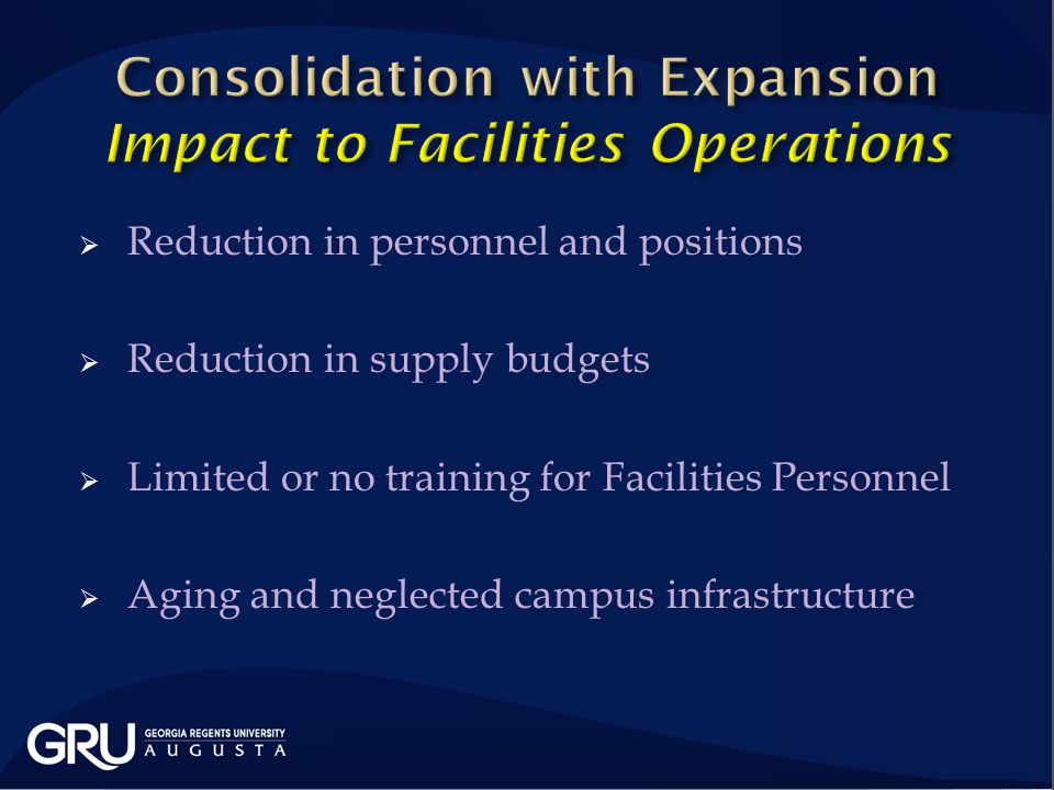  Reduction in personnel and positions  Reduction in supply budgets  Limited or no training for Facilities Personnel  Aging and neglected campus infrastructure