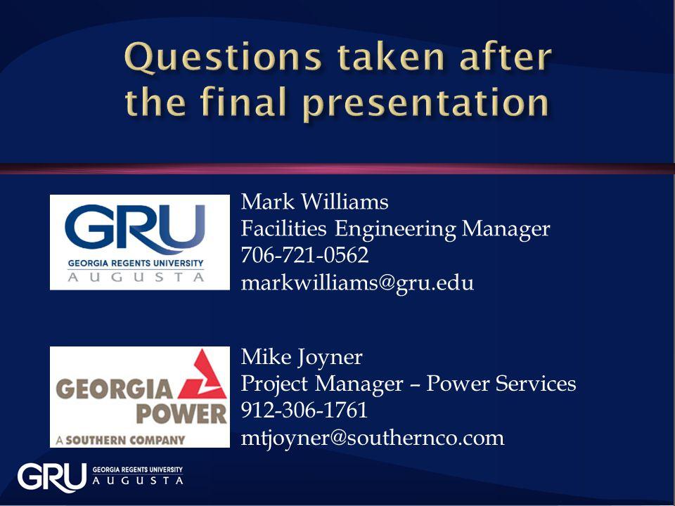 Mark Williams Facilities Engineering Manager 706-721-0562 markwilliams@gru.edu Mike Joyner Project Manager – Power Services 912-306-1761 mtjoyner@southernco.com