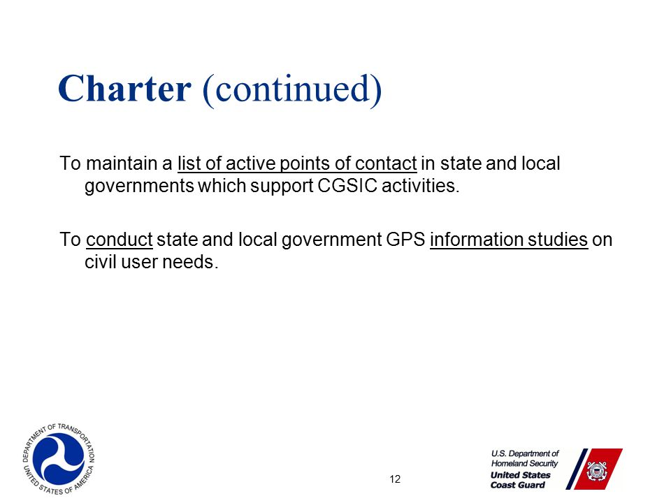 12 Charter (continued) To maintain a list of active points of contact in state and local governments which support CGSIC activities.