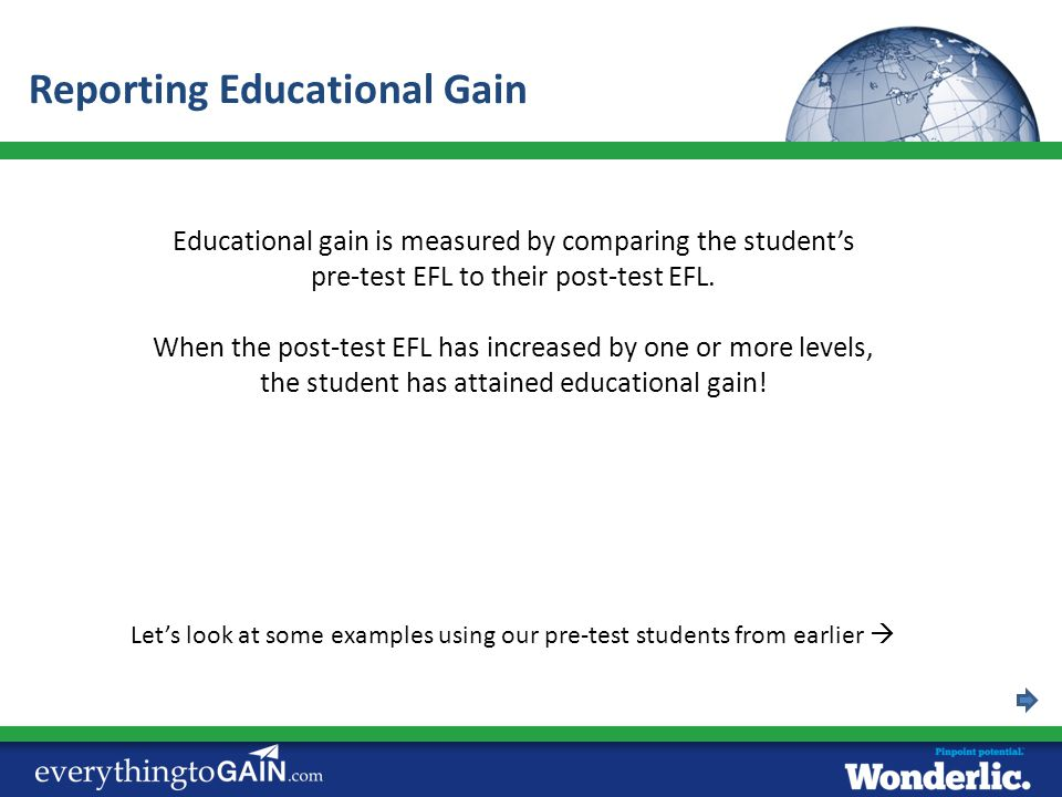 Educational gain is measured by comparing the student's pre-test EFL to their post-test EFL. When the post-test EFL has increased by one or more level
