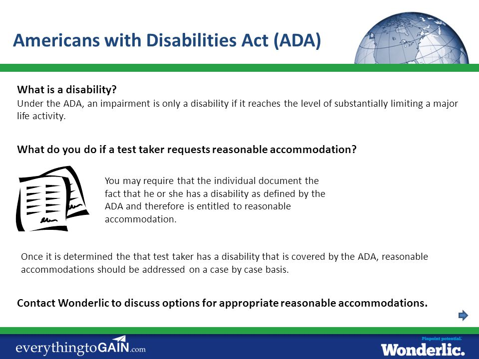 What is a disability? Under the ADA, an impairment is only a disability if it reaches the level of substantially limiting a major life activity. You m