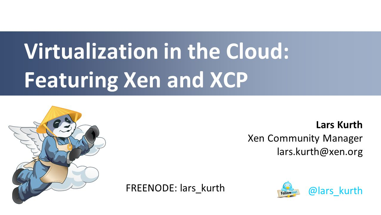 A Brief History of Xen in the Cloud Late 90s XenoServer Project