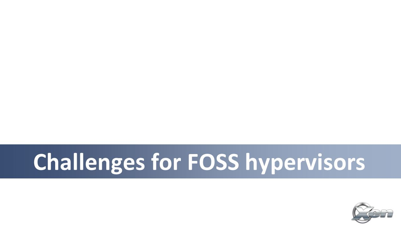 Challenges for FOSS hypervisors
