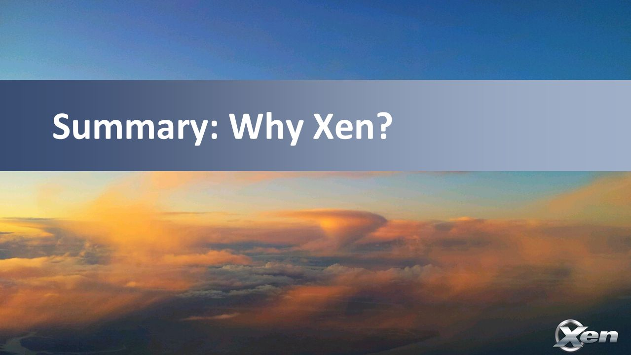 Summary: Why Xen