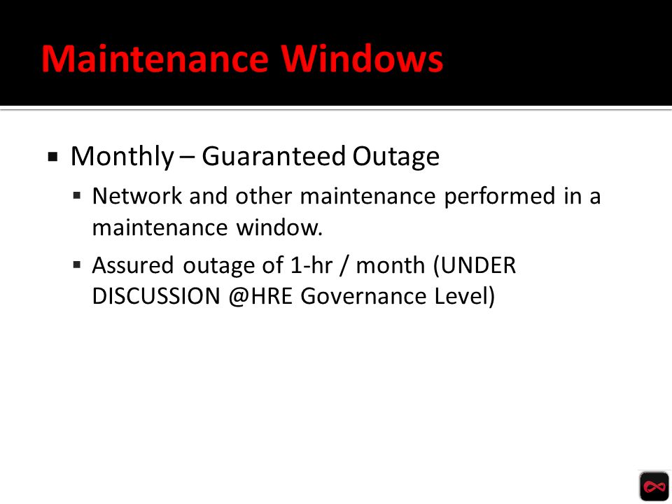  Monthly – Guaranteed Outage  Network and other maintenance performed in a maintenance window.