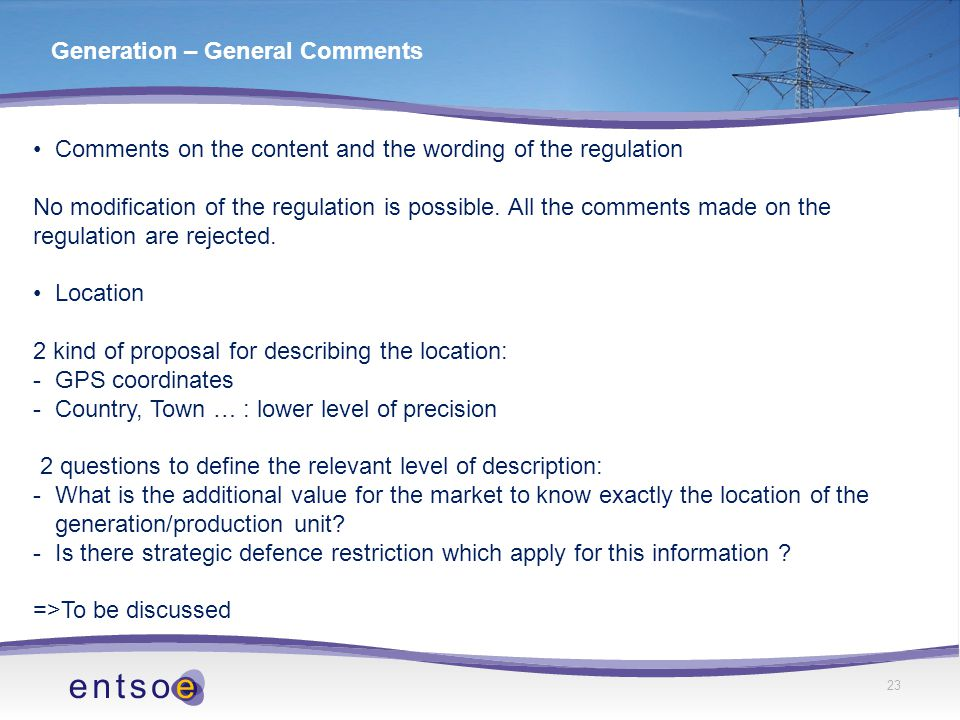 23 Generation – General Comments Comments on the content and the wording of the regulation No modification of the regulation is possible.