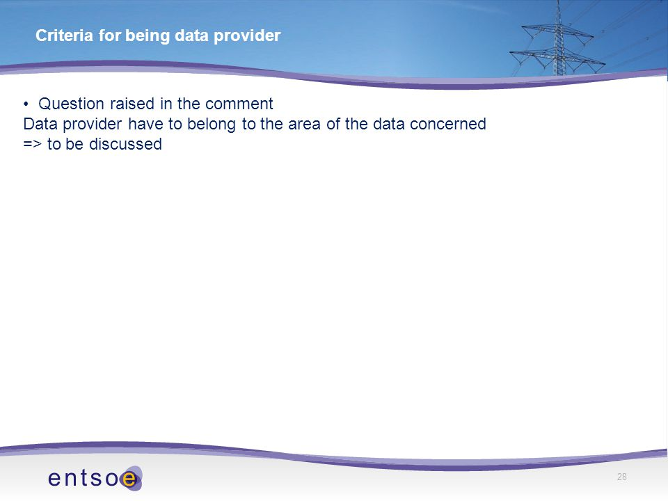 28 Criteria for being data provider Question raised in the comment Data provider have to belong to the area of the data concerned => to be discussed