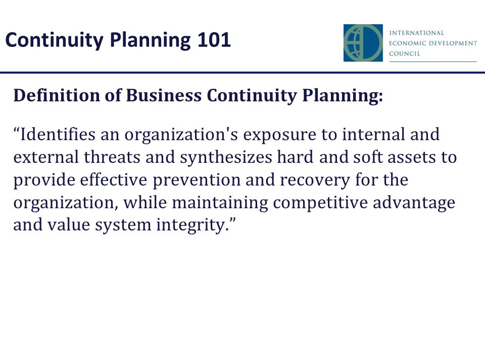 """Continuity Planning 101 Definition of Business Continuity Planning: """"Identifies an organization's exposure to internal and external threats and synthe"""
