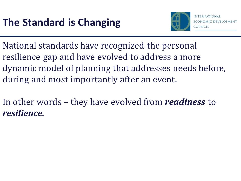 National standards have recognized the personal resilience gap and have evolved to address a more dynamic model of planning that addresses needs before, during and most importantly after an event.