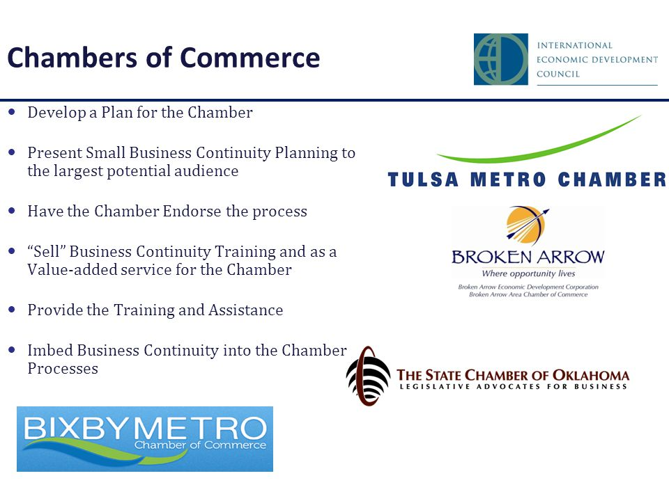 Chambers of Commerce Develop a Plan for the Chamber Present Small Business Continuity Planning to the largest potential audience Have the Chamber Endo