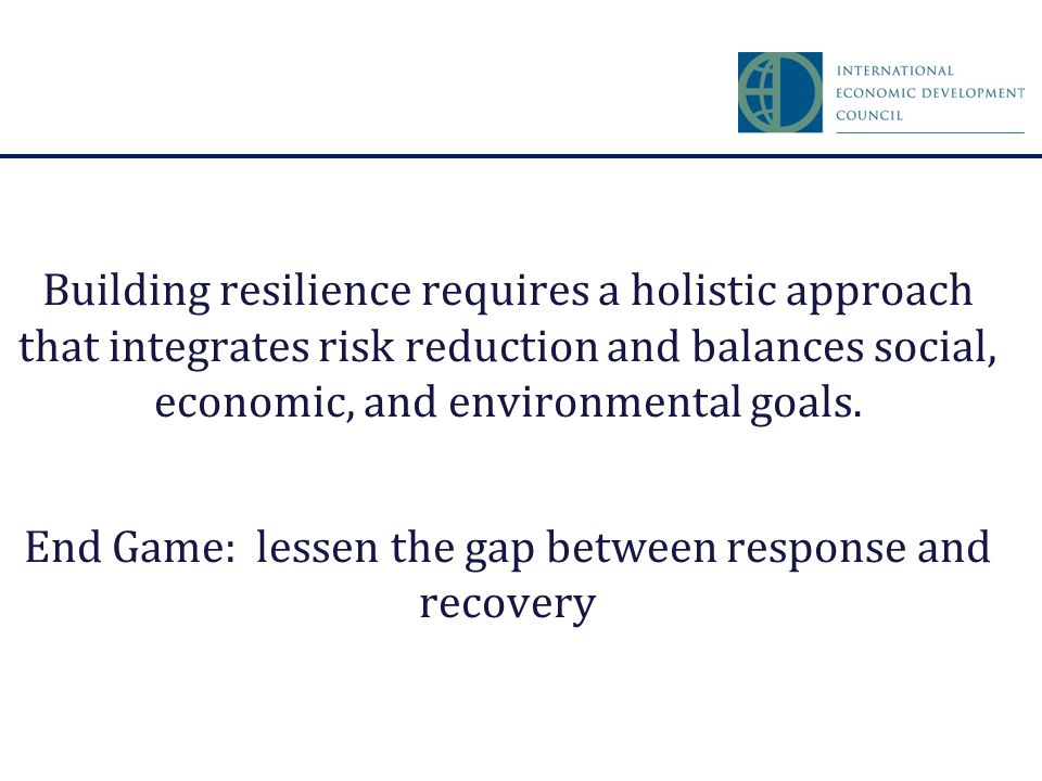 Building resilience requires a holistic approach that integrates risk reduction and balances social, economic, and environmental goals.