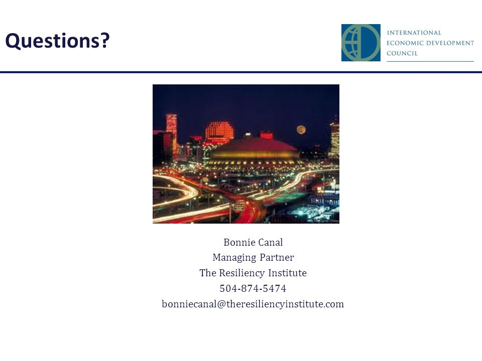 Questions? Bonnie Canal Managing Partner The Resiliency Institute 504-874-5474 bonniecanal@theresiliencyinstitute.com