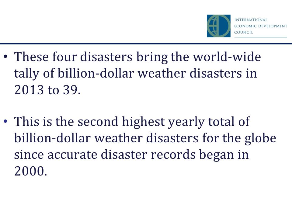 These four disasters bring the world-wide tally of billion-dollar weather disasters in 2013 to 39.