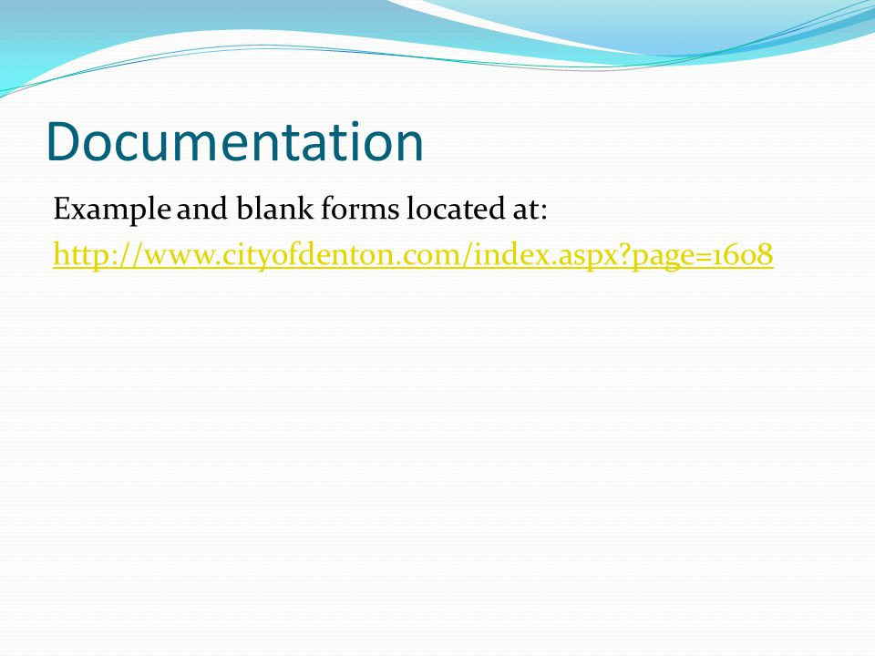 Documentation Example and blank forms located at: http://www.cityofdenton.com/index.aspx page=1608