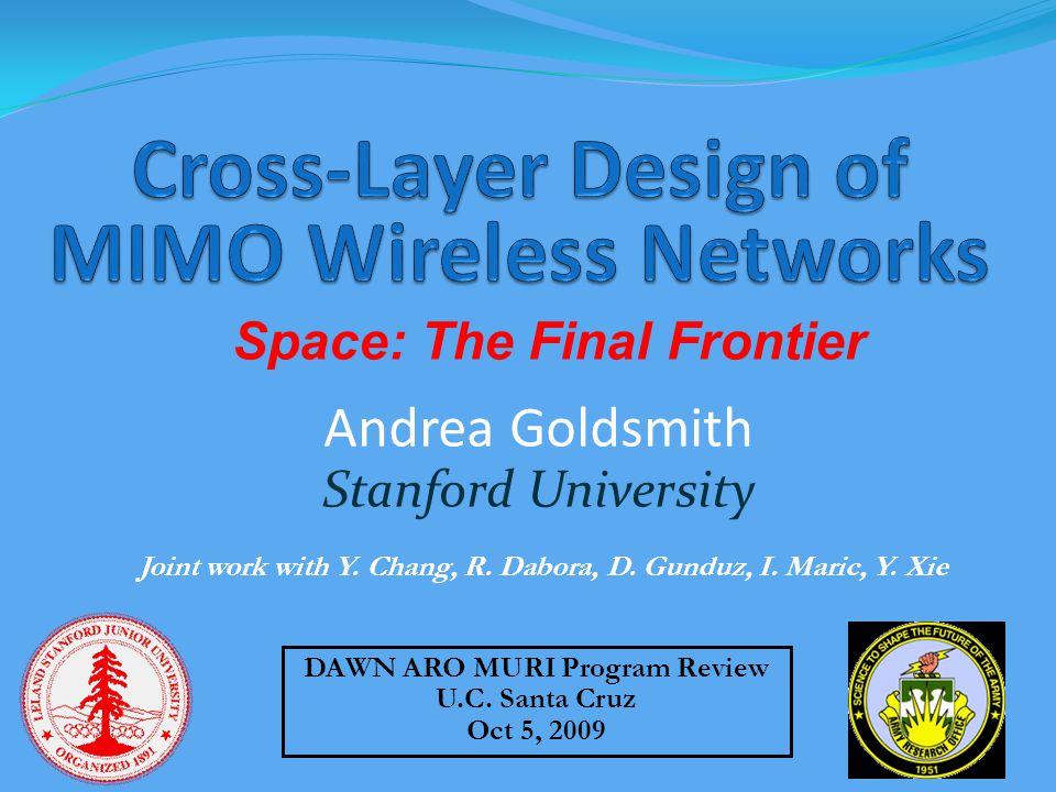 Andrea Goldsmith Stanford University DAWN ARO MURI Program Review U.C.