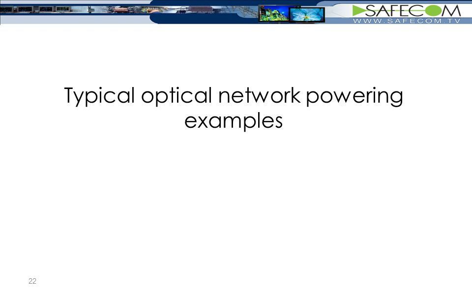 Typical optical network powering examples 22