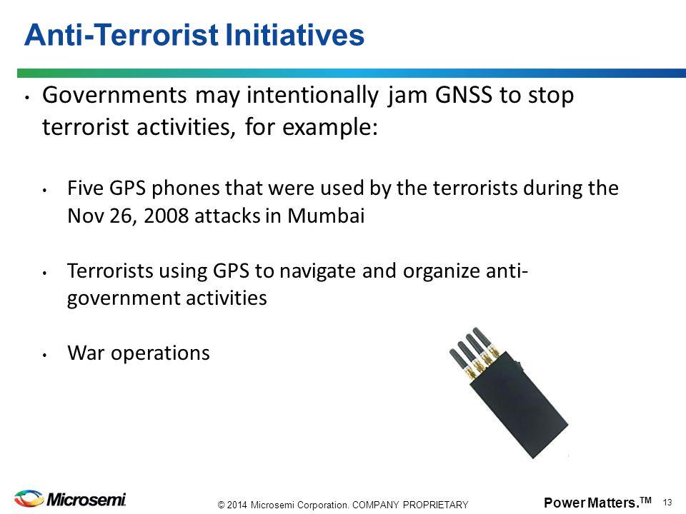 Power Matters. TM 13 © 2014 Microsemi Corporation. COMPANY PROPRIETARY Anti-Terrorist Initiatives Governments may intentionally jam GNSS to stop terro