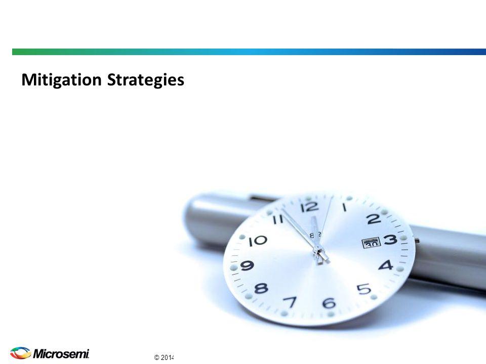 Power Matters. TM 16 © 2014 Microsemi Corporation. COMPANY PROPRIETARY Mitigation Strategies