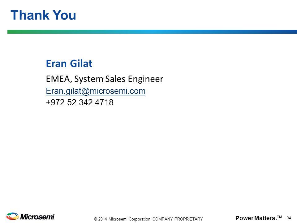 Power Matters. TM 34 © 2014 Microsemi Corporation. COMPANY PROPRIETARY Eran Gilat EMEA, System Sales Engineer Eran.gilat@microsemi.com +972.52.342.471