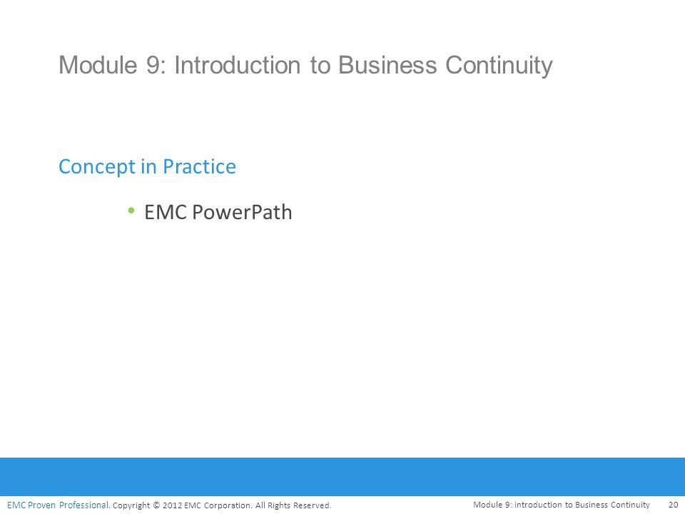 EMC Proven Professional. Copyright © 2012 EMC Corporation. All Rights Reserved. EMC PowerPath Concept in Practice Module 9: Introduction to Business C