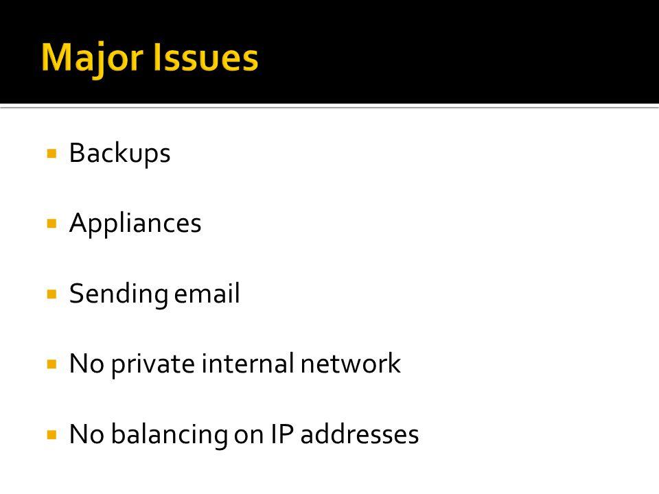  Backups  Appliances  Sending email  No private internal network  No balancing on IP addresses