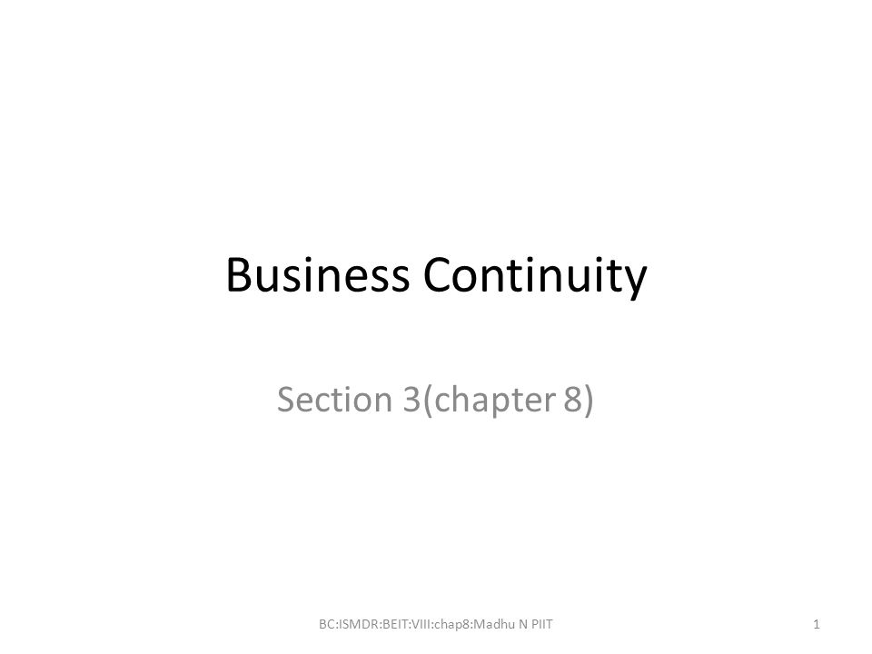 Business Continuity Section 3(chapter 8) BC:ISMDR:BEIT:VIII:chap8:Madhu N PIIT1