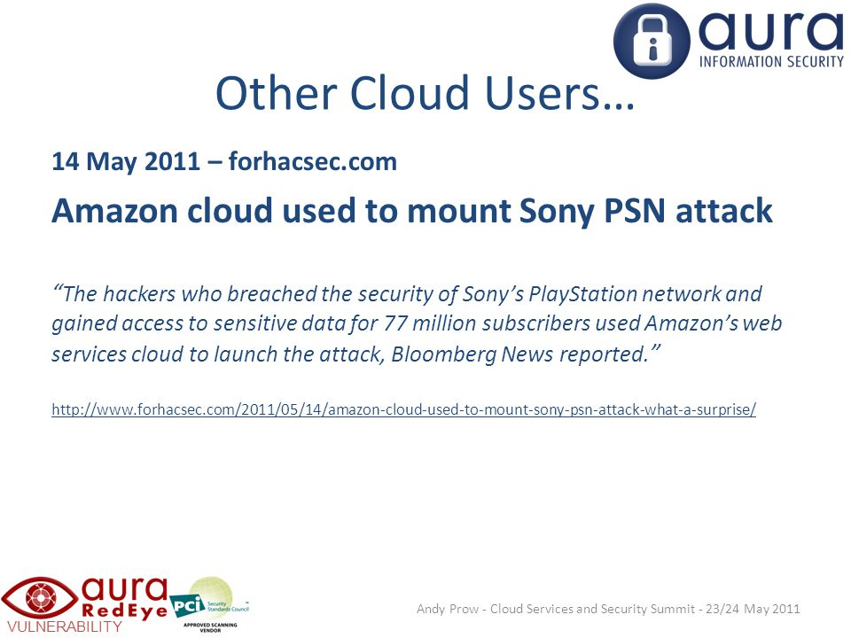 VULNERABILITY SCANNING Other Cloud Users… 14 May 2011 – forhacsec.com Amazon cloud used to mount Sony PSN attack The hackers who breached the security of Sony's PlayStation network and gained access to sensitive data for 77 million subscribers used Amazon's web services cloud to launch the attack, Bloomberg News reported.