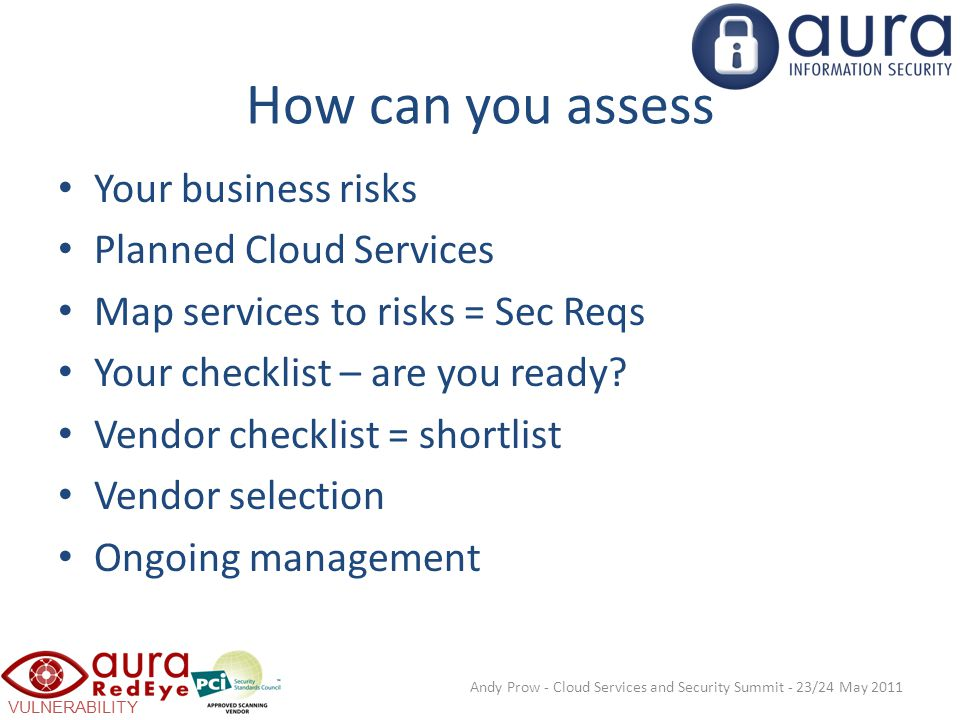 VULNERABILITY SCANNING How can you assess Your business risks Planned Cloud Services Map services to risks = Sec Reqs Your checklist – are you ready.