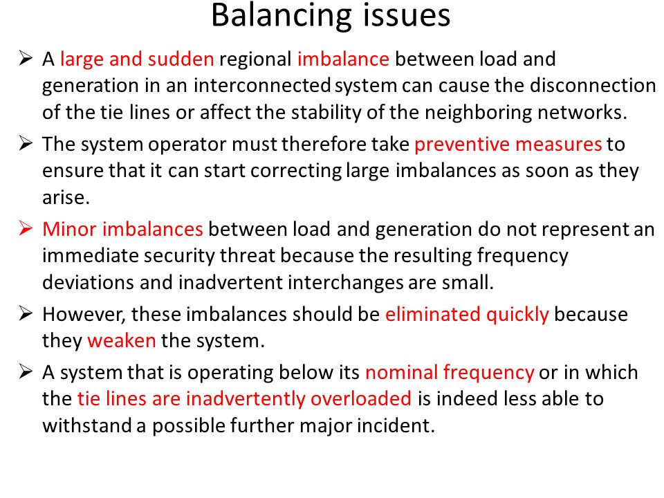 Balancing issues  A large and sudden regional imbalance between load and generation in an interconnected system can cause the disconnection of the ti