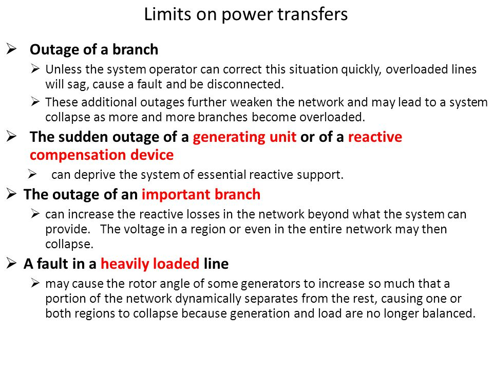 Limits on power transfers  Outage of a branch  Unless the system operator can correct this situation quickly, overloaded lines will sag, cause a fau