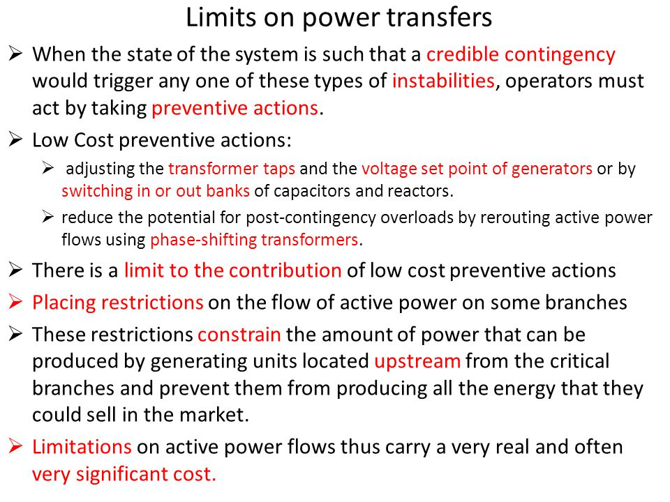 Limits on power transfers  When the state of the system is such that a credible contingency would trigger any one of these types of instabilities, op