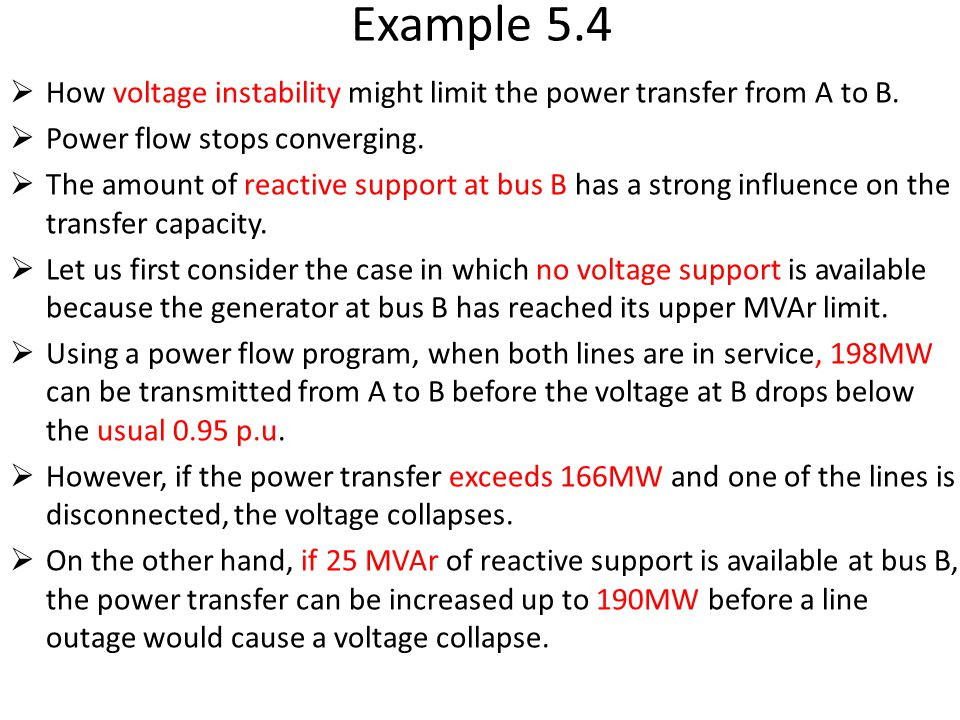 Example 5.4  How voltage instability might limit the power transfer from A to B.  Power flow stops converging.  The amount of reactive support at b