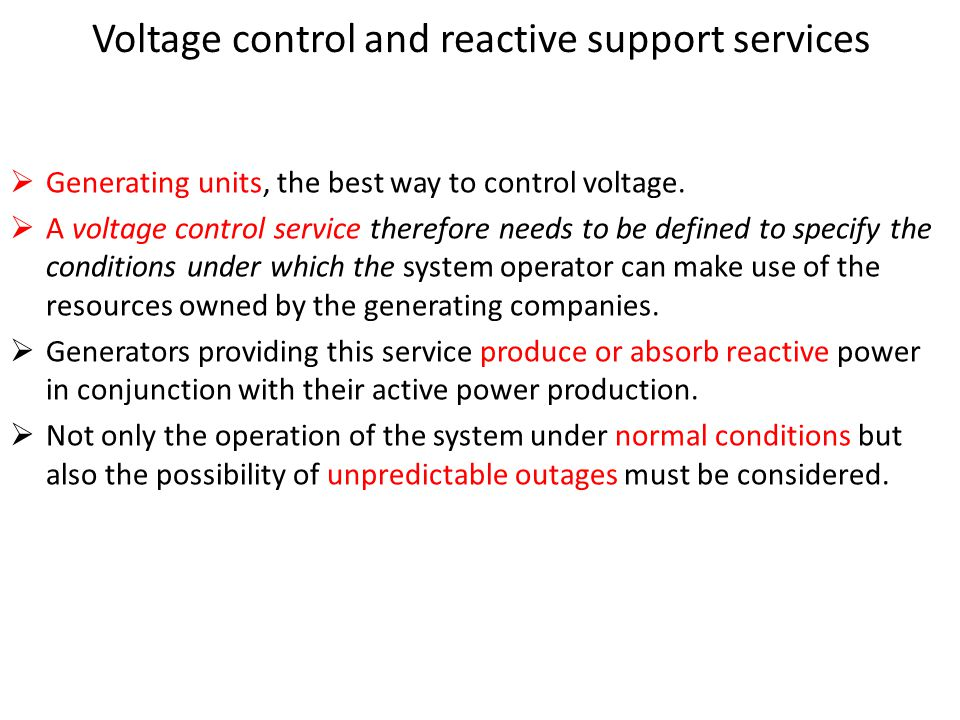 Voltage control and reactive support services  Generating units, the best way to control voltage.  A voltage control service therefore needs to be d