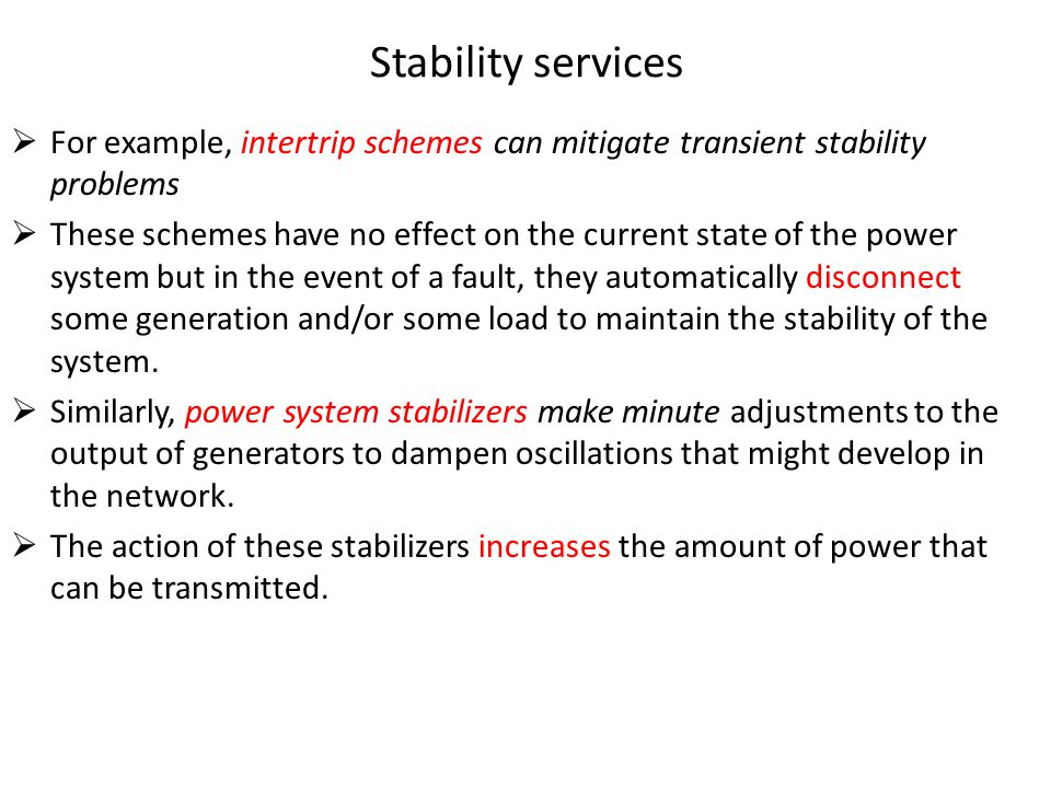 Stability services  For example, intertrip schemes can mitigate transient stability problems  These schemes have no effect on the current state of t