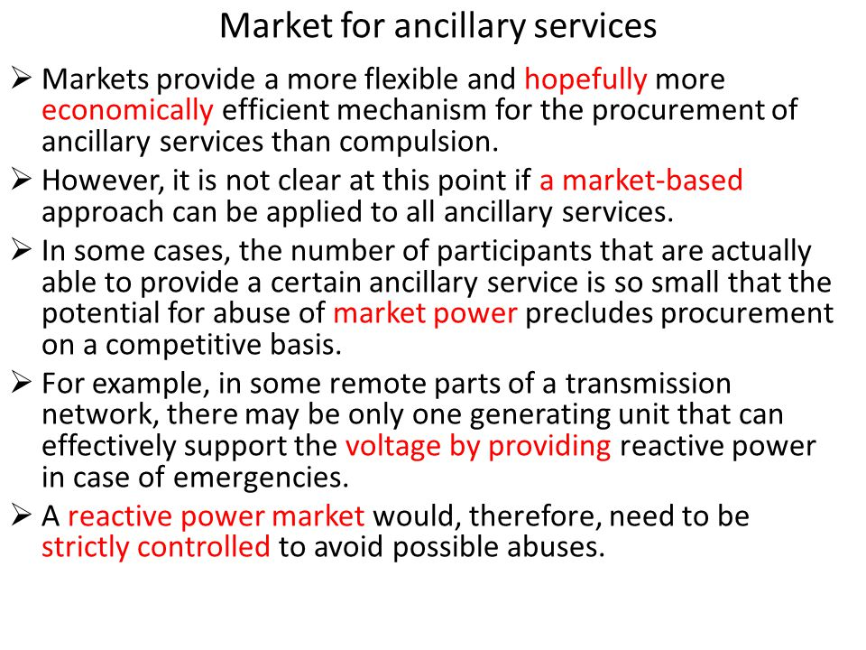 Market for ancillary services  Markets provide a more flexible and hopefully more economically efficient mechanism for the procurement of ancillary s