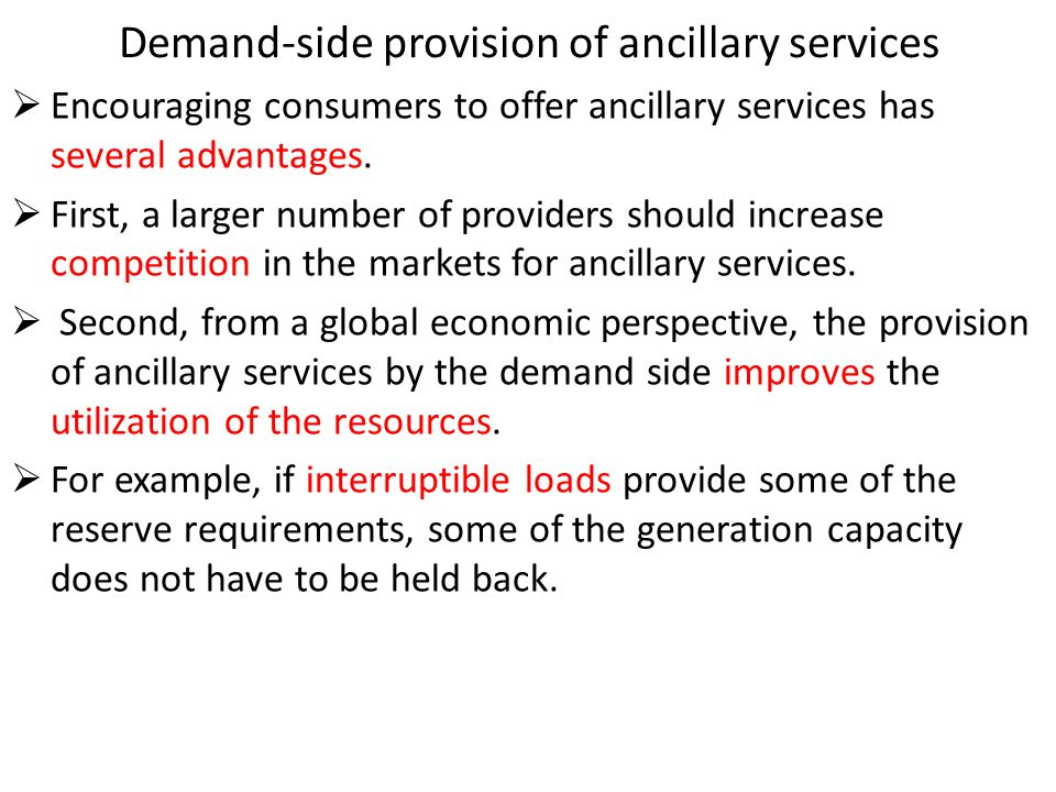 Demand-side provision of ancillary services  Encouraging consumers to offer ancillary services has several advantages.  First, a larger number of pr