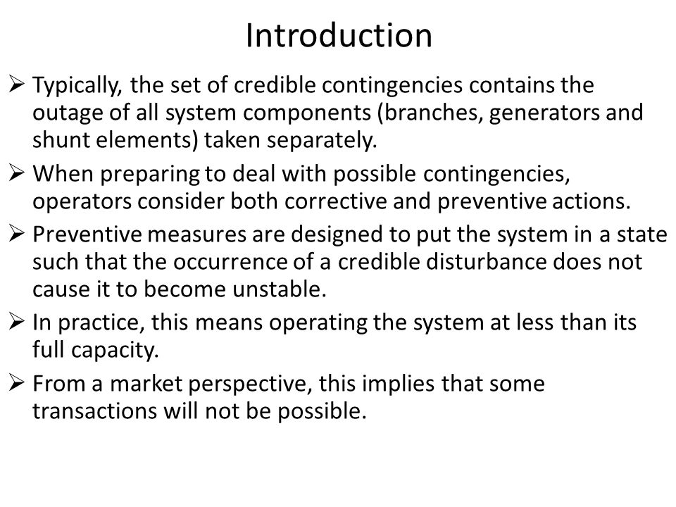 Introduction  Typically, the set of credible contingencies contains the outage of all system components (branches, generators and shunt elements) tak