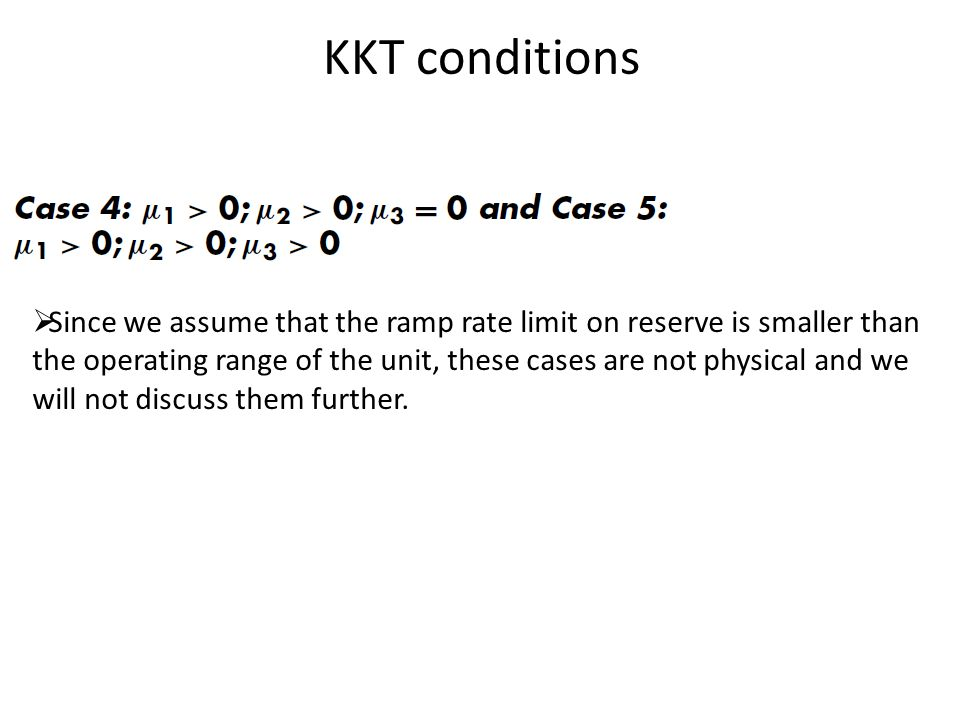 KKT conditions  Since we assume that the ramp rate limit on reserve is smaller than the operating range of the unit, these cases are not physical and