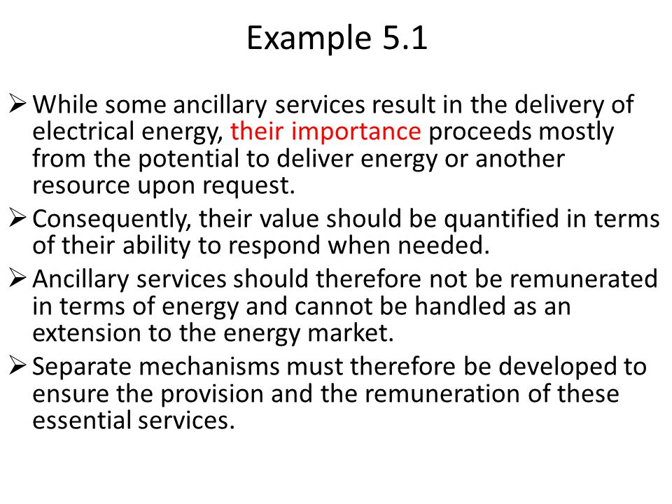 Example 5.1  While some ancillary services result in the delivery of electrical energy, their importance proceeds mostly from the potential to delive